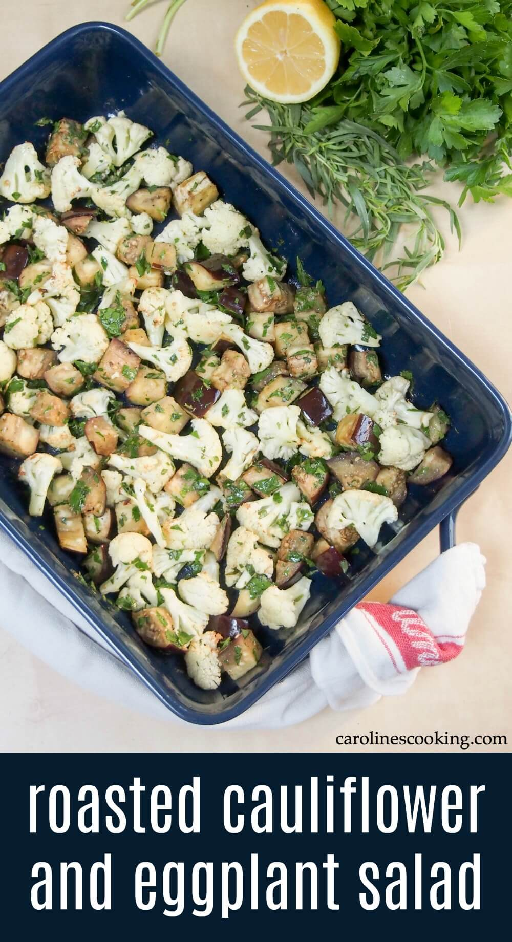This roasted cauliflower and eggplant salad makes a versatile accompaniment to many meals. Great roasted veg flavor with a fresh herby, citrus dressing. A tasty, healthy change from the norm. #roastedvegetables #sidedish #eggplant #cauliflower